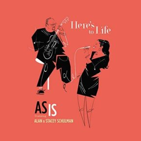 As Is Featuring Alan & Stacey Schulman  | Here's To Life