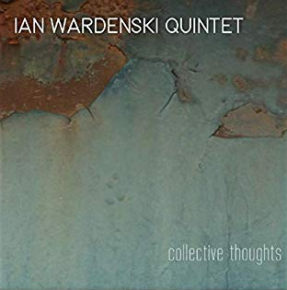 Ian Wardenski Quintet | Collective Thoughts