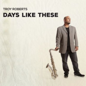 Troy Roberts | Days Like These