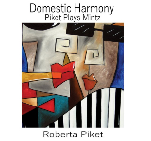 Roberta Piket | Domestic Harmony: Piket Plays Mintz