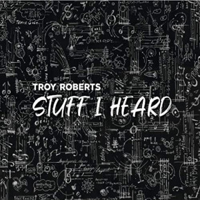 Troy Roberts | Stuff I Heard