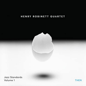 Henry Robinett Quartet | Jazz Standards Volume 1: Then