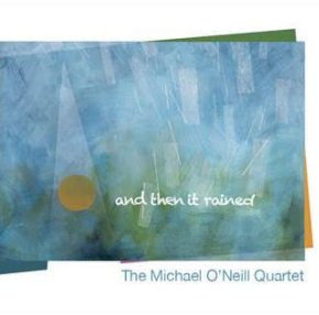 The Michael O'Neill Quartet | And Then It Rained