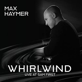Max Haymer | Whirlwind: Live at Sam First