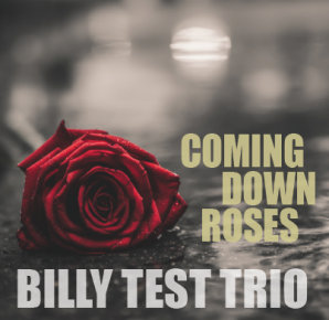 Billy Test Trio | Coming Down Roses