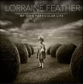Lorraine Feather | My Own Particular Life